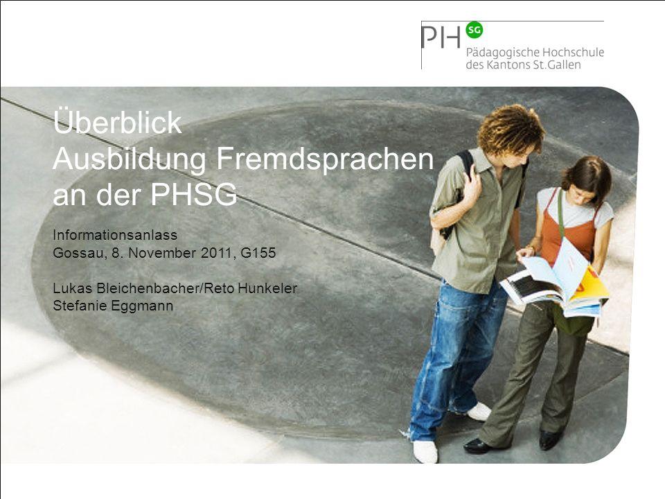 1 Pädagogische Hochschule des Kantons St.Gallen Überblick Ausbildung Fremdsprachen an der PHSG Informationsanlass Gossau, 8. November 2011, G155 Lukas