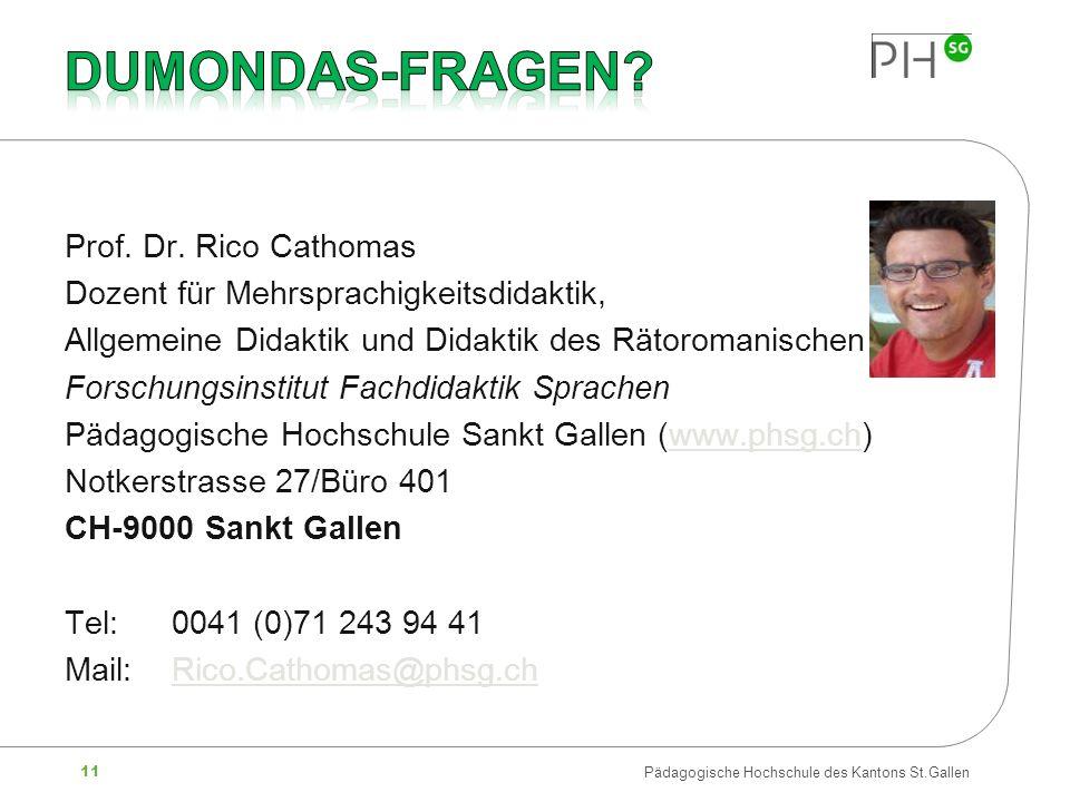 11 Pädagogische Hochschule des Kantons St.Gallen Prof. Dr. Rico Cathomas Dozent für Mehrsprachigkeitsdidaktik, Allgemeine Didaktik und Didaktik des Rä