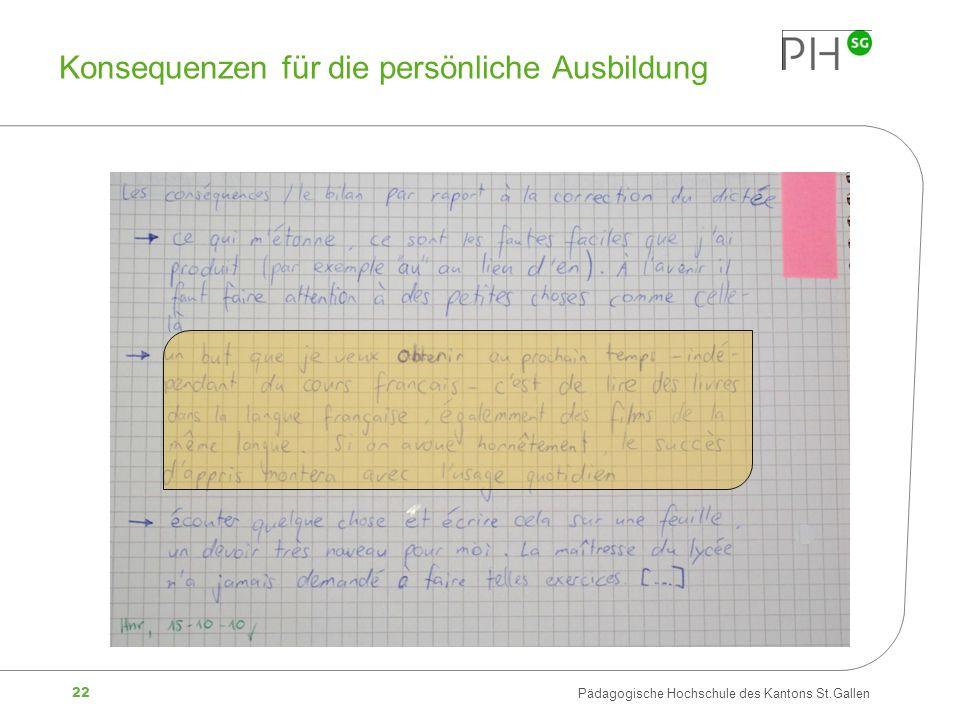 22 Pädagogische Hochschule des Kantons St.Gallen Konsequenzen für die persönliche Ausbildung