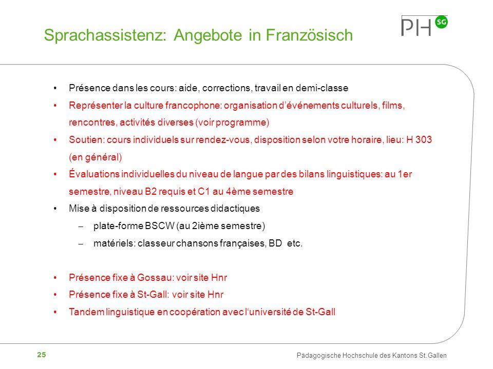 25 Pädagogische Hochschule des Kantons St.Gallen Sprachassistenz: Angebote in Französisch Présence dans les cours: aide, corrections, travail en demi-