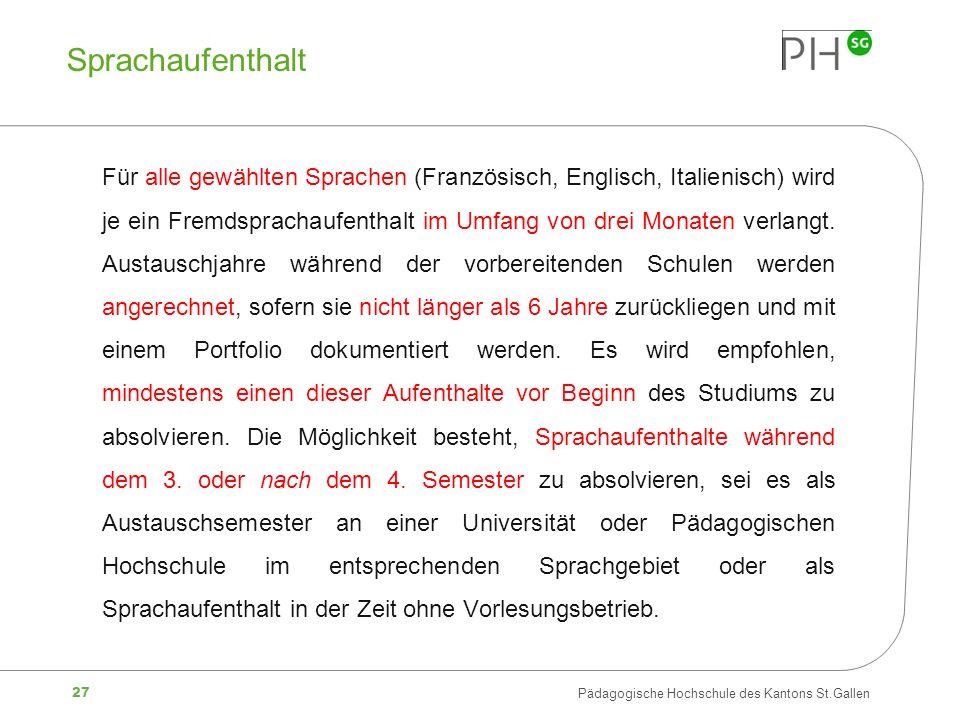 27 Pädagogische Hochschule des Kantons St.Gallen Sprachaufenthalt Für alle gewählten Sprachen (Französisch, Englisch, Italienisch) wird je ein Fremdsp