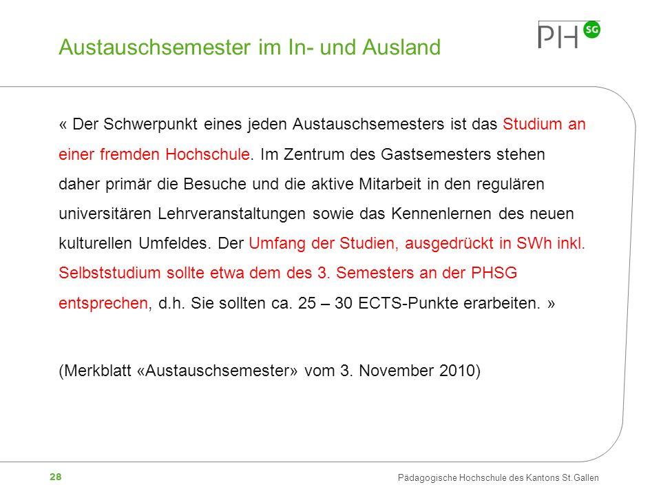28 Pädagogische Hochschule des Kantons St.Gallen Austauschsemester im In- und Ausland « Der Schwerpunkt eines jeden Austauschsemesters ist das Studium