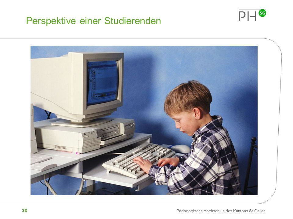30 Pädagogische Hochschule des Kantons St.Gallen Perspektive einer Studierenden