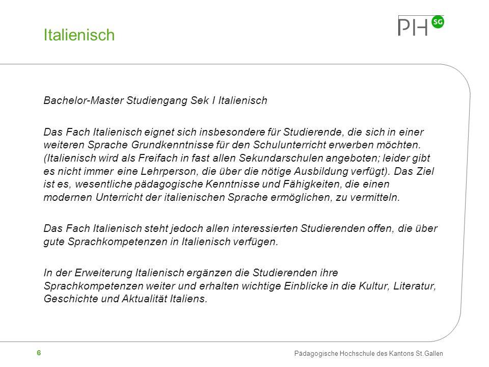 6 Pädagogische Hochschule des Kantons St.Gallen Italienisch Bachelor-Master Studiengang Sek I Italienisch Das Fach Italienisch eignet sich insbesonder
