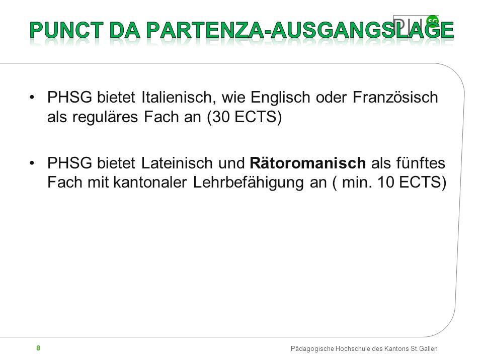 8 PHSG bietet Italienisch, wie Englisch oder Französisch als reguläres Fach an (30 ECTS) PHSG bietet Lateinisch und Rätoromanisch als fünftes Fach mit