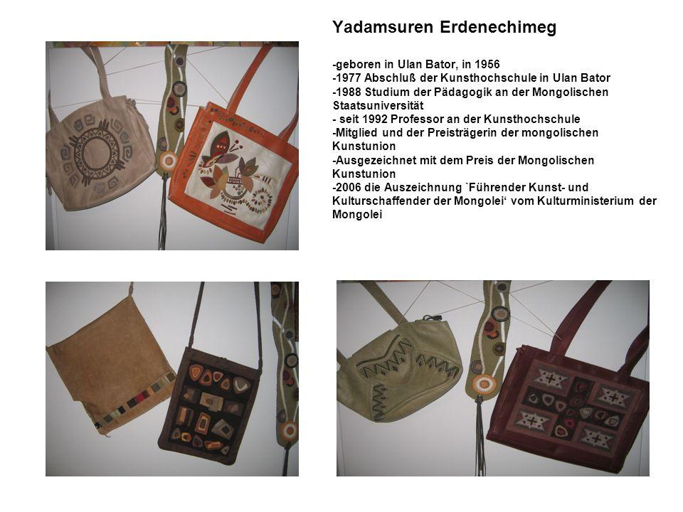 Yadamsuren Erdenechimeg -geboren in Ulan Bator, in 1956 -1977 Abschluß der Kunsthochschule in Ulan Bator -1988 Studium der Pädagogik an der Mongolisch