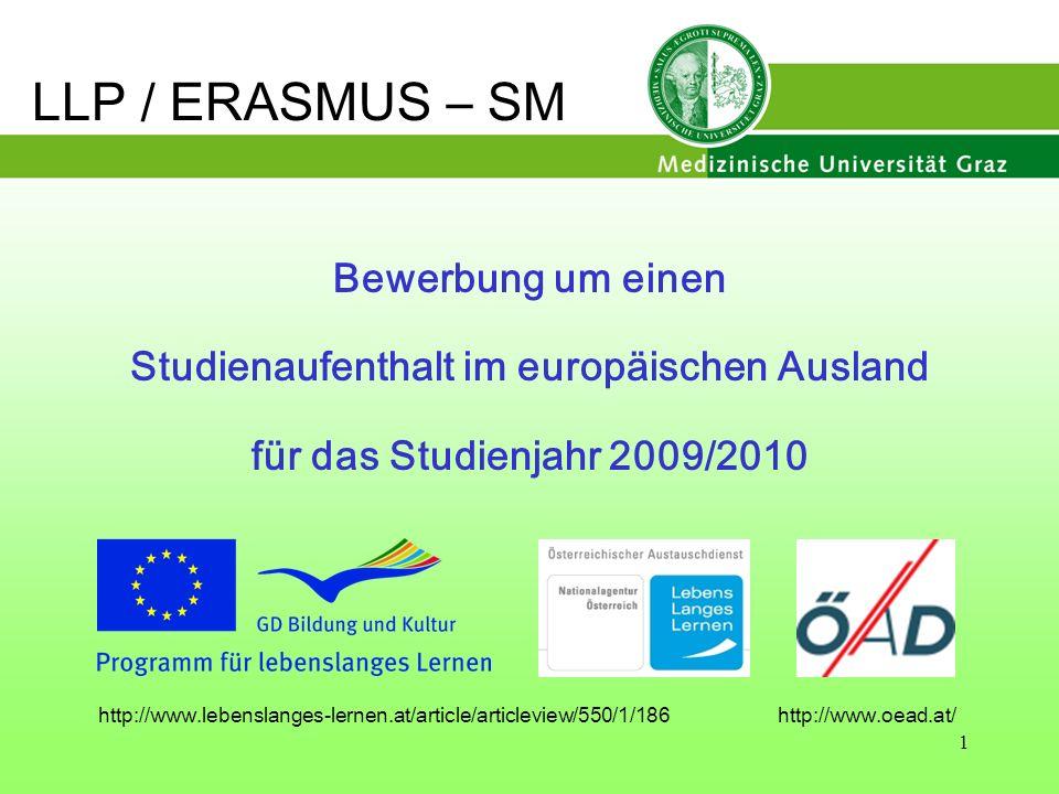 1 LLP / ERASMUS – SM Bewerbung um einen Studienaufenthalt im europäischen Ausland für das Studienjahr 2009/2010 http://www.lebenslanges-lernen.at/arti