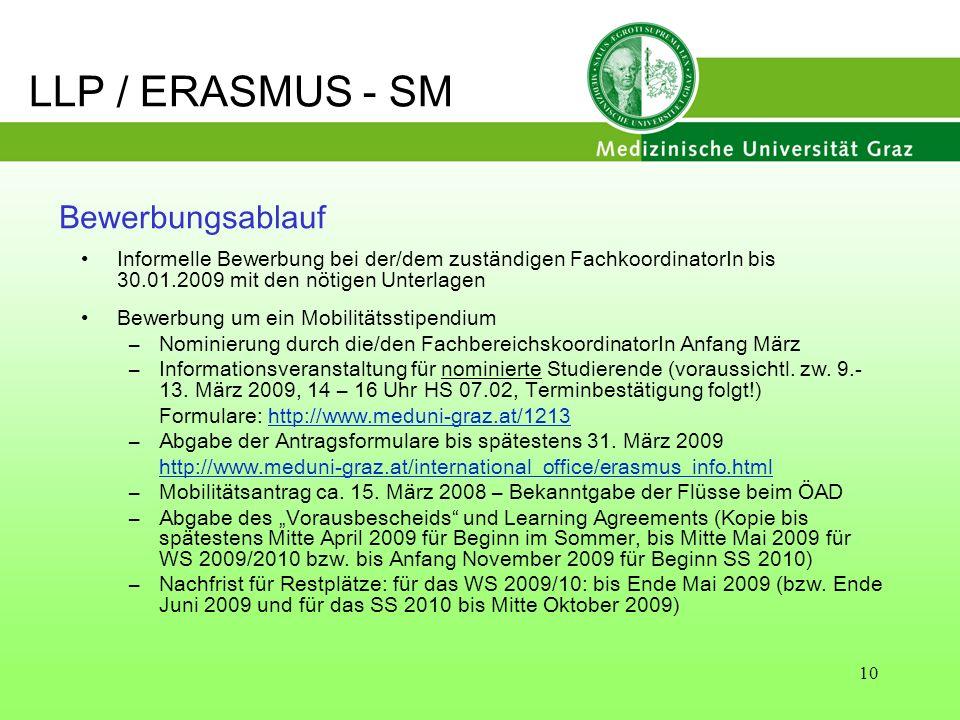 10 Bewerbungsablauf Informelle Bewerbung bei der/dem zuständigen FachkoordinatorIn bis 30.01.2009 mit den nötigen Unterlagen Bewerbung um ein Mobilitä
