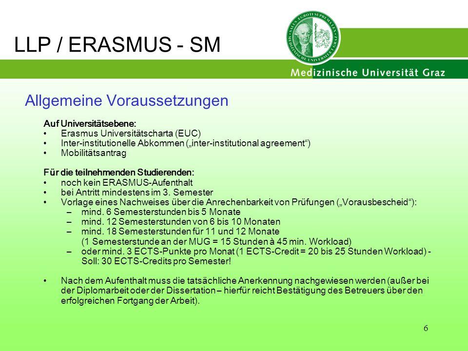 7 Teilnahmeberechtigt sind Studierende, die die Staatsbürgerschaft eines der zuvor genannten Staaten besitzen oder als Flüchtlinge anerkannt sind oder zum Zeitpunkt der Bewerbung mindestens seit 1 Jahr ihren Lebensmittelpunkt in Österreich haben Richtlinien zur Erasmus-Studierendenmobilität (SM): www.lebenslanges-lernen.at/filemanager/download/1264/RL%20SMP_2008-09beschl.pdf/ LLP / ERASMUS - SM