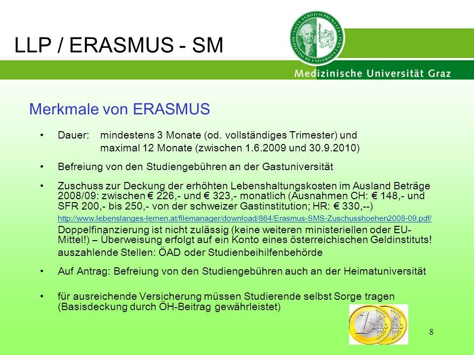 8 Merkmale von ERASMUS Dauer: mindestens 3 Monate (od. vollständiges Trimester) und maximal 12 Monate (zwischen 1.6.2009 und 30.9.2010) Befreiung von