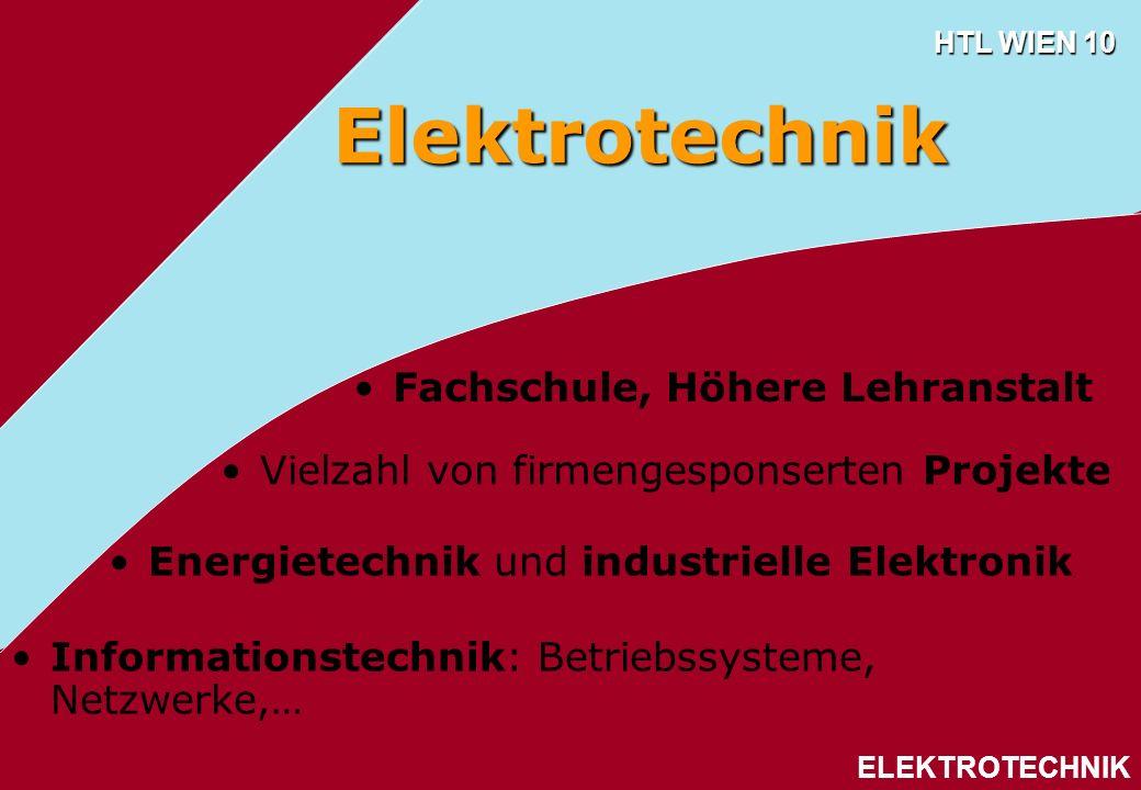 HTL WIEN 10 ELEKTROTECHNIK Vielzahl von firmengesponserten Projekte Elektrotechnik Energietechnik und industrielle Elektronik Informationstechnik: Bet