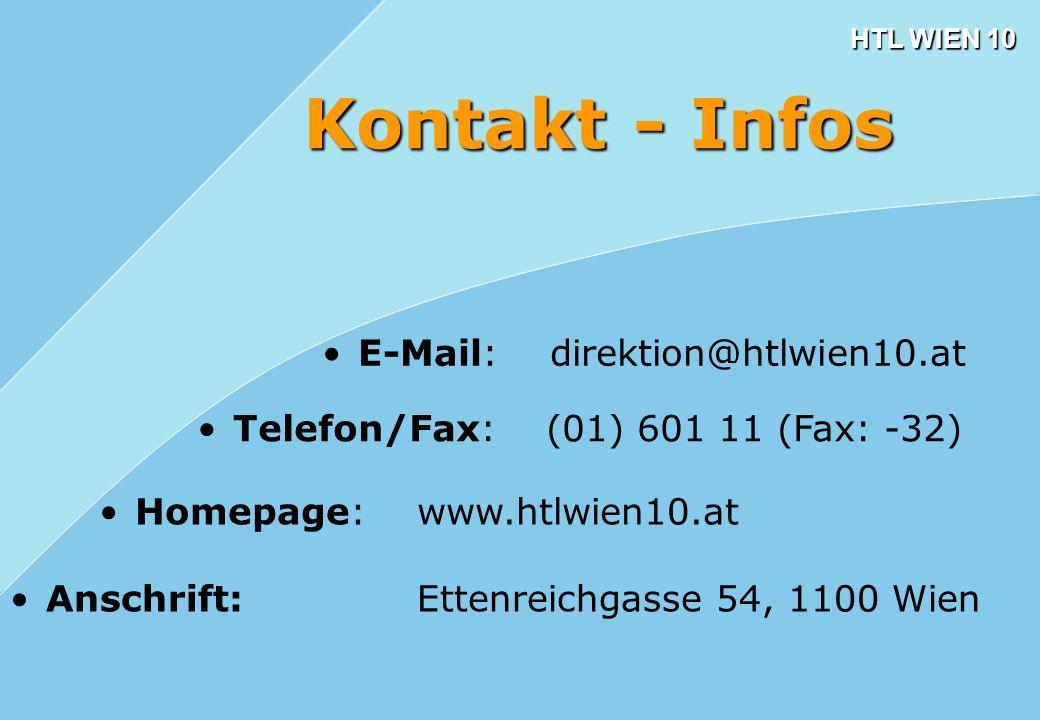 HTL WIEN 10 Telefon/Fax: (01) 601 11 (Fax: -32) Homepage: www.htlwien10.at Anschrift: Ettenreichgasse 54, 1100 Wien E-Mail: direktion@htlwien10.at Kon