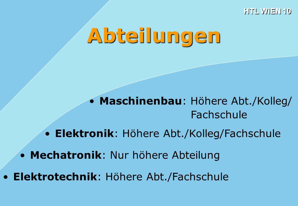 HTL WIEN 10 Elektronik: Höhere Abt./Kolleg/Fachschule Abteilungen Mechatronik: Nur höhere Abteilung Elektrotechnik: Höhere Abt./Fachschule Maschinenba