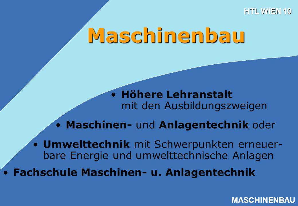 HTL WIEN 10 MASCHINENBAU Maschinenbau Maschinen- und Anlagentechnik oder Fachschule Maschinen- u. Anlagentechnik Umwelttechnik mit Schwerpunkten erneu