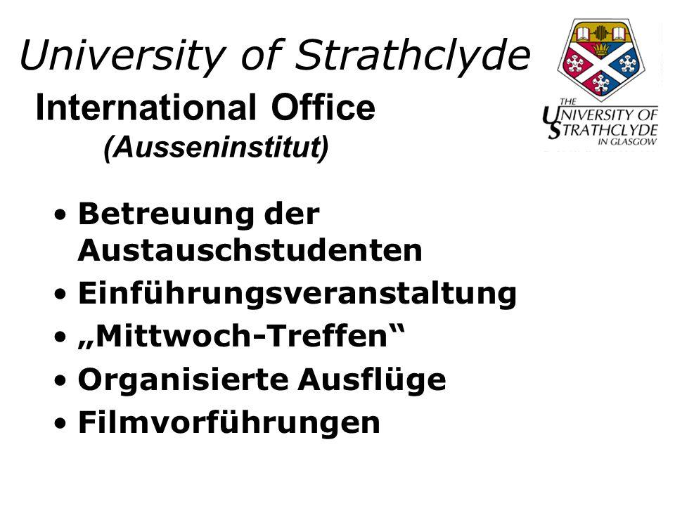 University of Strathclyde Betreuung der Austauschstudenten Einführungsveranstaltung Mittwoch-Treffen Organisierte Ausflüge Filmvorführungen International Office (Ausseninstitut)