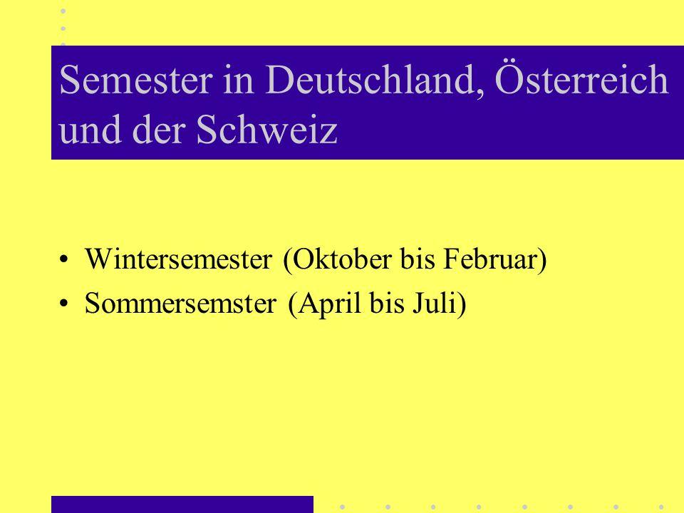 Semester in Deutschland, Österreich und der Schweiz Wintersemester (Oktober bis Februar) Sommersemster (April bis Juli)