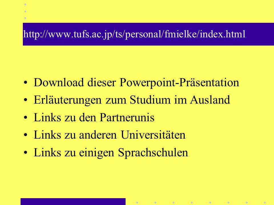 Download dieser Powerpoint-Präsentation Erläuterungen zum Studium im Ausland Links zu den Partnerunis Links zu anderen Universitäten Links zu einigen Sprachschulen
