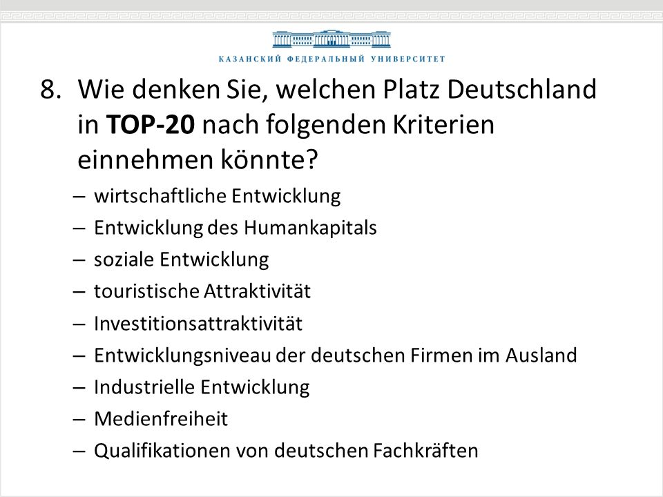 8.Wie denken Sie, welchen Platz Deutschland in TOP-20 nach folgenden Kriterien einnehmen könnte? – wirtschaftliche Entwicklung – Entwicklung des Human