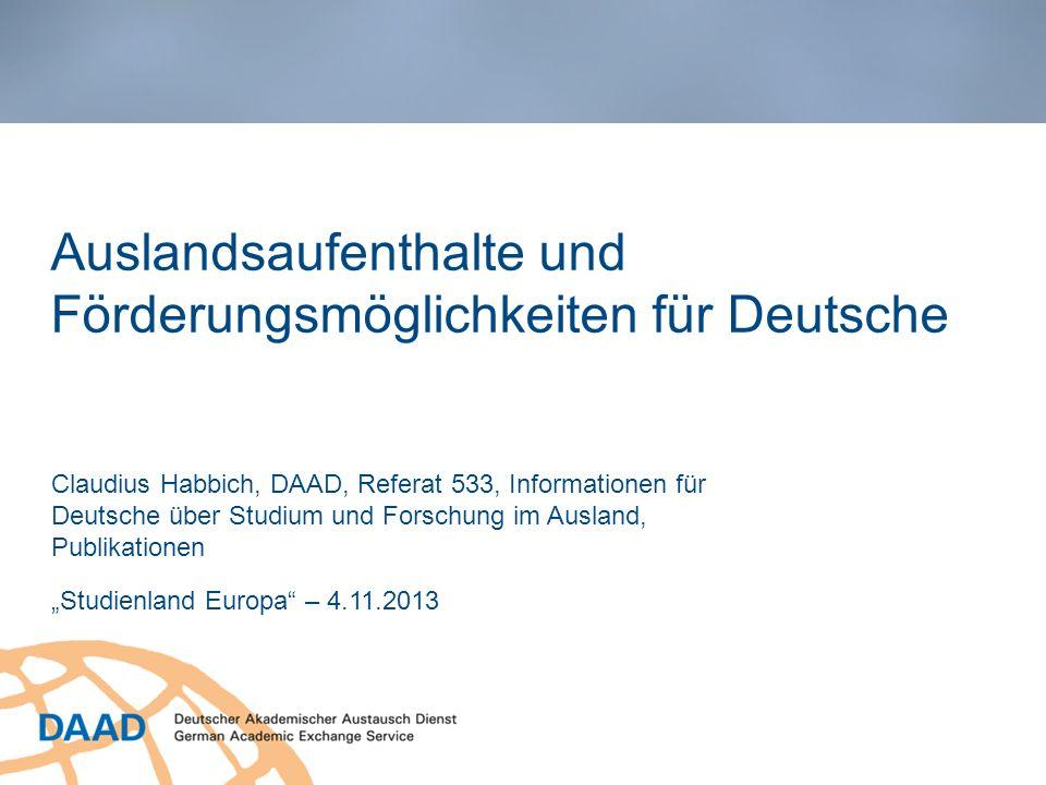 Auslandsaufenthalte und Förderungsmöglichkeiten für Deutsche Claudius Habbich, DAAD, Referat 533, Informationen für Deutsche über Studium und Forschun