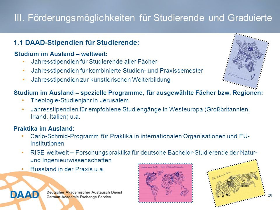 Studium im Ausland – weltweit: Jahresstipendien für Studierende aller Fächer Jahresstipendien für kombinierte Studien- und Praxissemester Jahresstipen