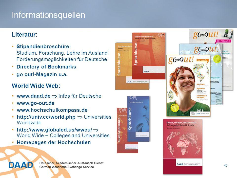 Informationsquellen Literatur: Stipendienbroschüre: Studium, Forschung, Lehre im Ausland Förderungsmöglichkeiten für Deutsche Directory of Bookmarks g