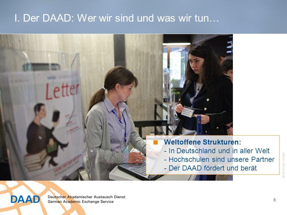 9 © DAAD Wissen für Wissenschaftskooperationen: - Wir bieten Serviceleistungen und Kontakte zu Partnern weltweit - Wir verfügen über Regionalkompetenz und Internationalisierungsexpertise Bei diesen Aufgaben unterstützt uns unser weltweites Netzwerk mit über 60 Büros auf allen Kontinenten I.