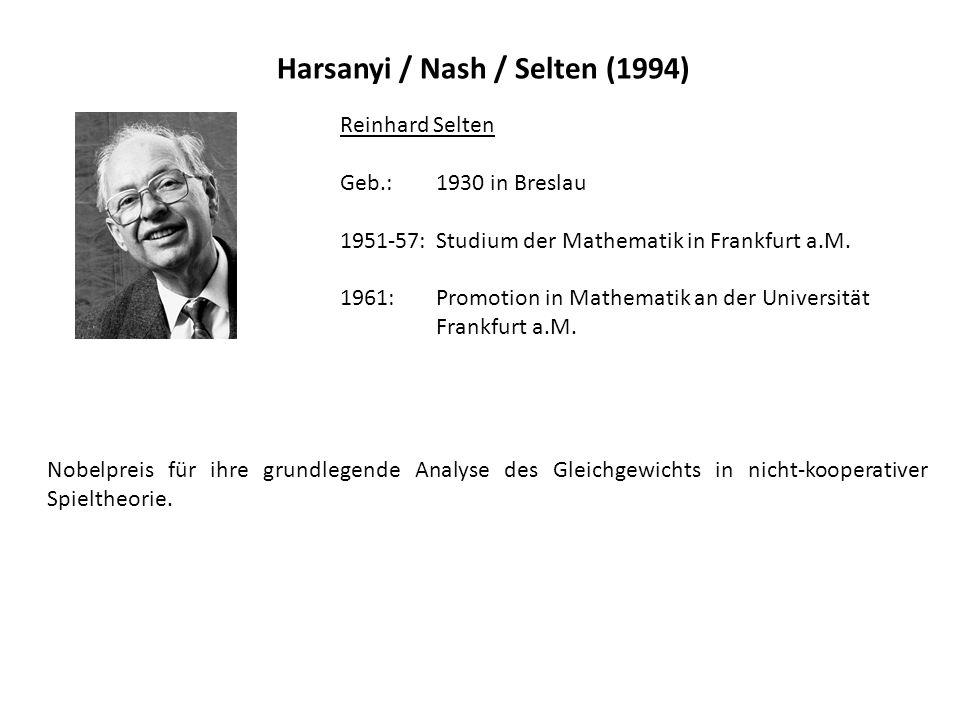 Harsanyi / Nash / Selten (1994) Reinhard Selten Geb.: 1930 in Breslau 1951-57:Studium der Mathematik in Frankfurt a.M. 1961: Promotion in Mathematik a