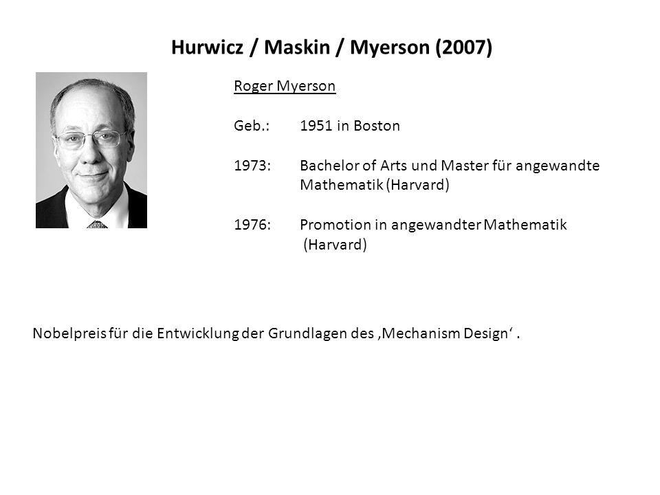 Hurwicz / Maskin / Myerson (2007) Roger Myerson Geb.: 1951 in Boston 1973: Bachelor of Arts und Master für angewandte Mathematik (Harvard) 1976: Promo