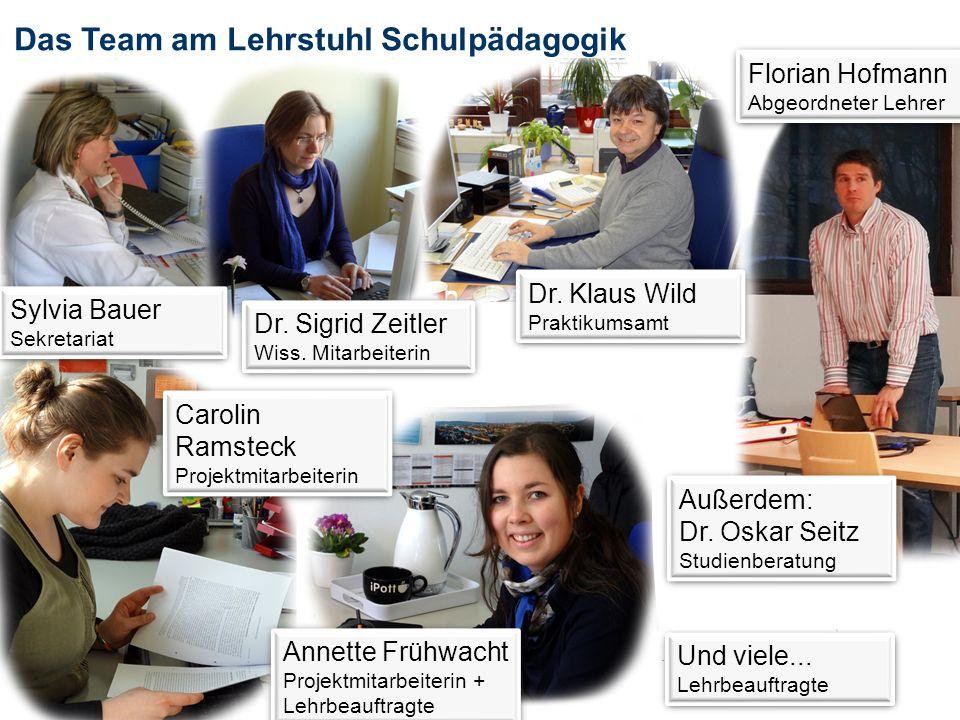 Sylvia Bauer Sekretariat Dr. Sigrid Zeitler Wiss. Mitarbeiterin Dr. Klaus Wild Praktikumsamt Florian Hofmann Abgeordneter Lehrer Florian Hofmann Abgeo