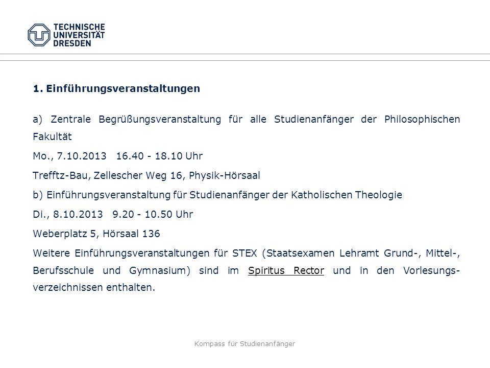 Kompass für Studienanfänger 1. Einführungsveranstaltungen a) Zentrale Begrüßungsveranstaltung für alle Studienanfänger der Philosophischen Fakultät Mo