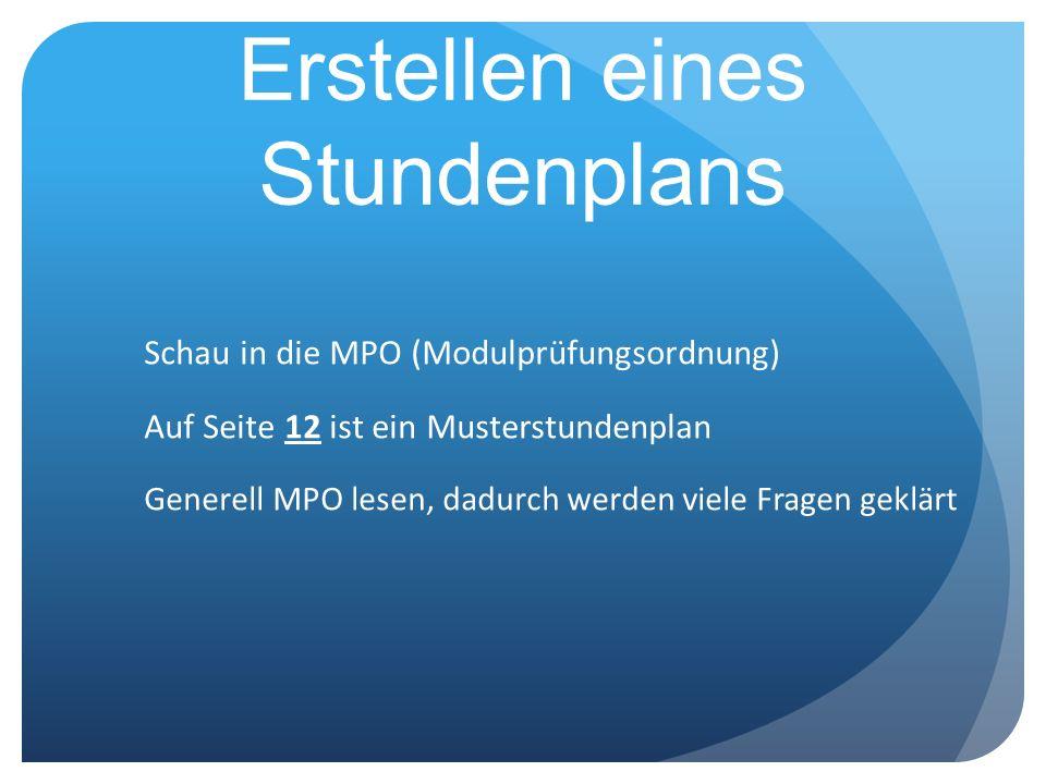Erstellen eines Stundenplans Schau in die MPO (Modulprüfungsordnung) Auf Seite 12 ist ein Musterstundenplan Generell MPO lesen, dadurch werden viele F