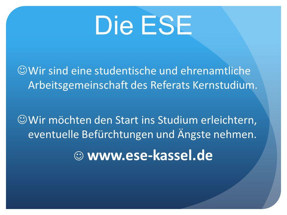 Die ESE Wir sind eine studentische und ehrenamtliche Arbeitsgemeinschaft des Referats Kernstudium. Wir möchten den Start ins Studium erleichtern, even