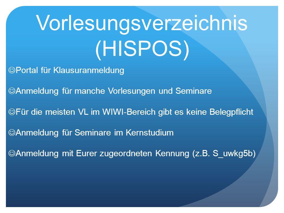 Vorlesungsverzeichnis (HISPOS) Portal für Klausuranmeldung Anmeldung für manche Vorlesungen und Seminare Für die meisten VL im WIWI-Bereich gibt es ke