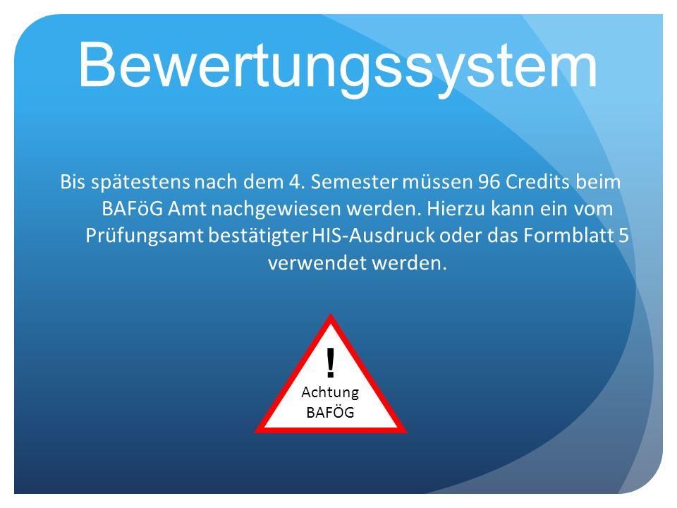 Bewertungssystem Bis spätestens nach dem 4. Semester müssen 96 Credits beim BAFöG Amt nachgewiesen werden. Hierzu kann ein vom Prüfungsamt bestätigter