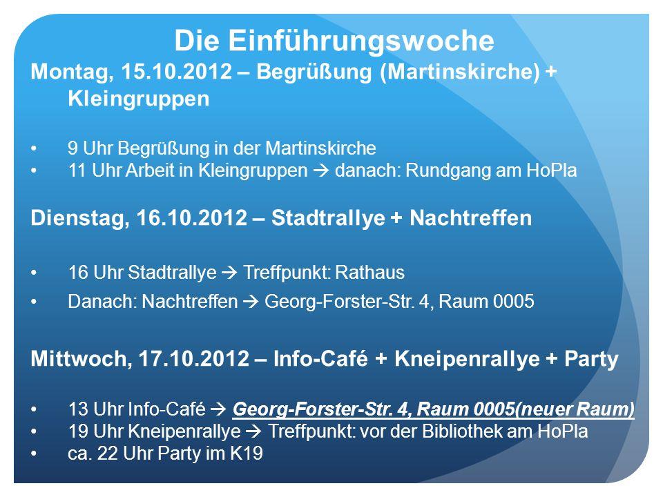 Die Einführungswoche Montag, 15.10.2012 – Begrüßung (Martinskirche) + Kleingruppen 9 Uhr Begrüßung in der Martinskirche 11 Uhr Arbeit in Kleingruppen
