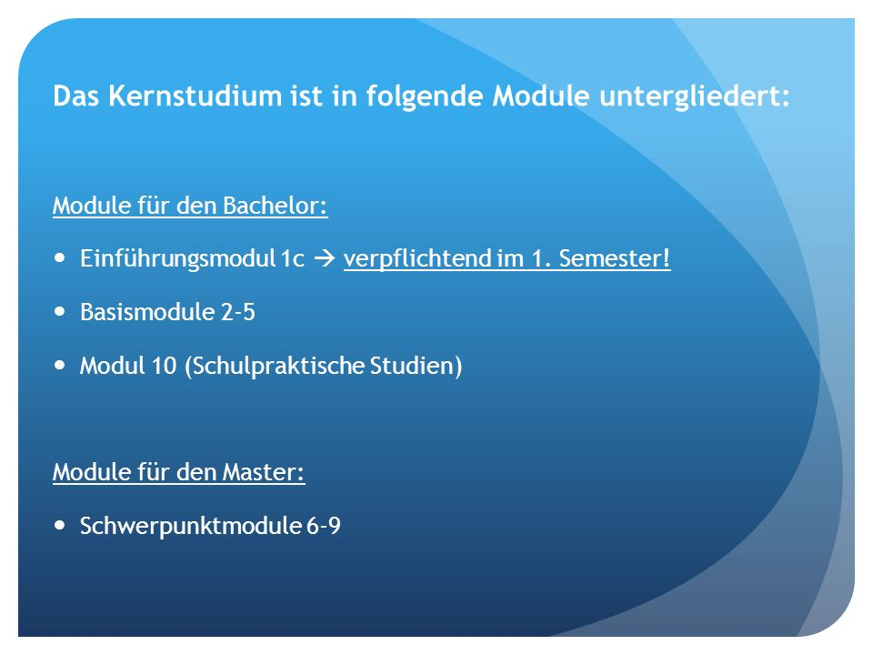 Das Kernstudium ist in folgende Module untergliedert: Module für den Bachelor: Einführungsmodul 1c verpflichtend im 1. Semester! Basismodule 2-5 Modul