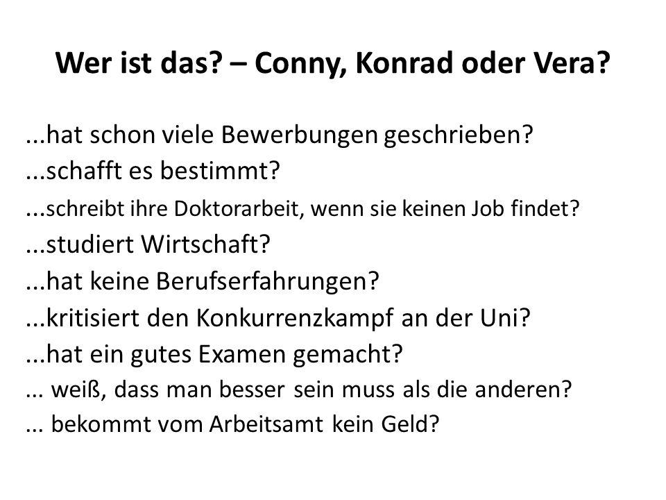 Wer ist das? – Conny, Konrad oder Vera?...hat schon viele Bewerbungen geschrieben?...schafft es bestimmt?... schreibt ihre Doktorarbeit, wenn sie kein