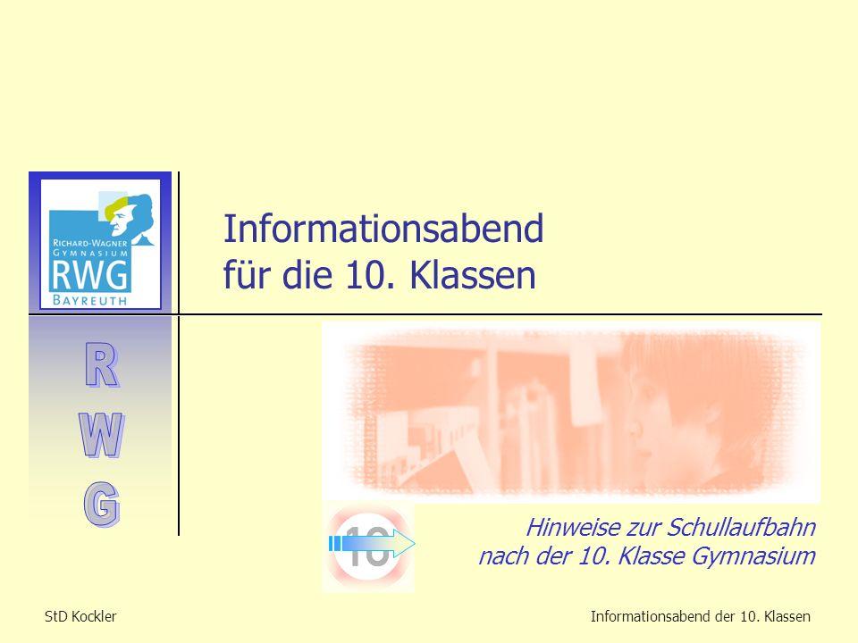 StD KocklerInformationsabend der 10. Klassen Informationsabend für die 10. Klassen Hinweise zur Schullaufbahn nach der 10. Klasse Gymnasium