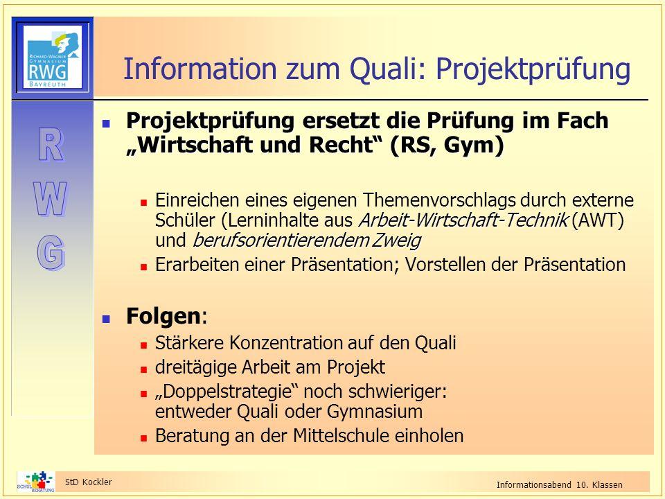 StD Kockler Informationsabend 10. Klassen Information zum Quali: Projektprüfung Projektprüfung ersetzt die Prüfung im Fach Wirtschaft und Recht (RS, G