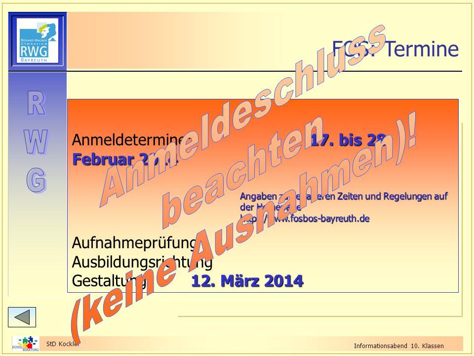 StD Kockler Informationsabend 10. Klassen FOS: Termine 17. bis 28. Februar 2014 Anmeldetermine:17. bis 28. Februar 2014 Angaben zu genaueren Zeiten un