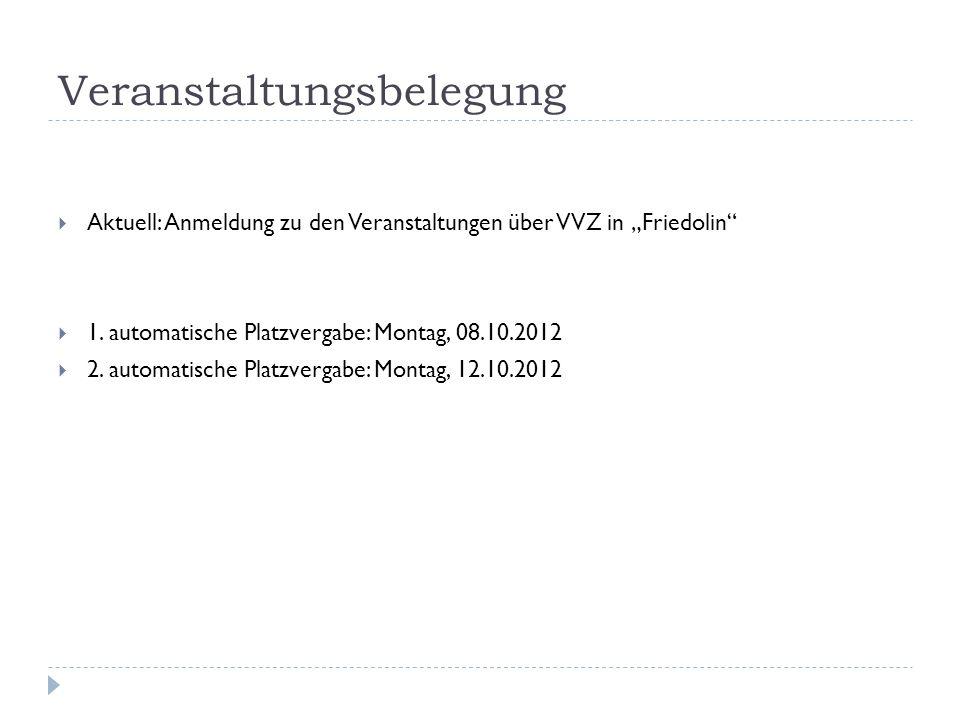Veranstaltungsbelegung Aktuell: Anmeldung zu den Veranstaltungen über VVZ in Friedolin 1. automatische Platzvergabe: Montag, 08.10.2012 2. automatisch