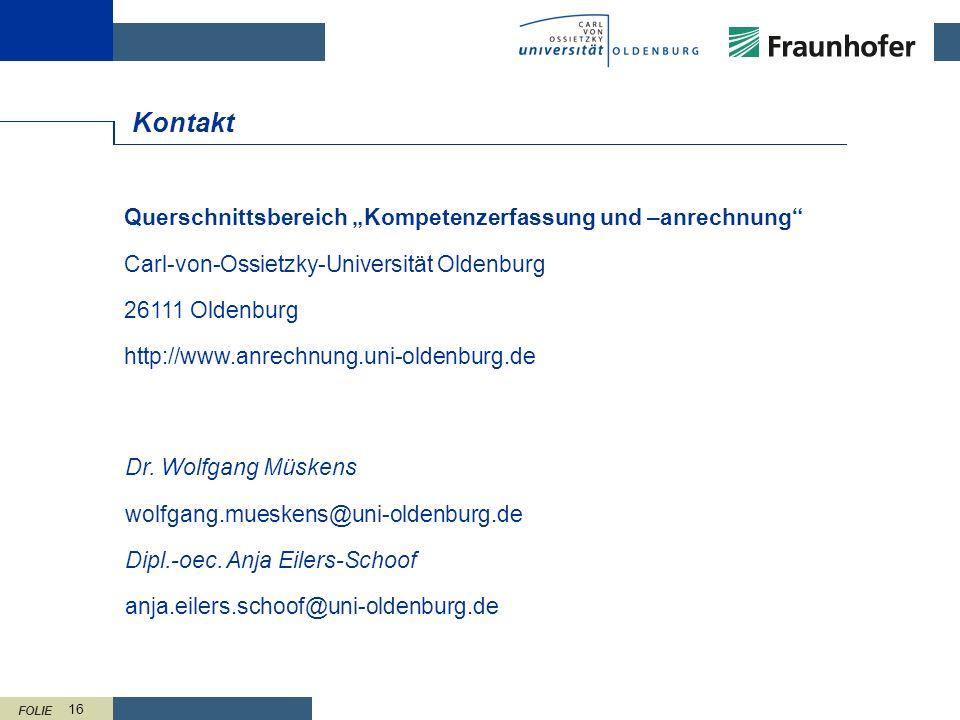 FOLIE 16 Kontakt Querschnittsbereich Kompetenzerfassung und –anrechnung Carl-von-Ossietzky-Universität Oldenburg 26111 Oldenburg http://www.anrechnung