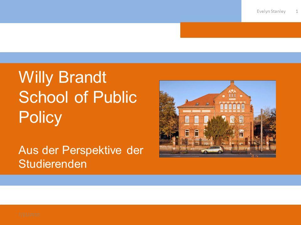 Willy Brandt School of Public Policy Aus der Perspektive der Studierenden 7/21/2010 1Evelyn Stanley