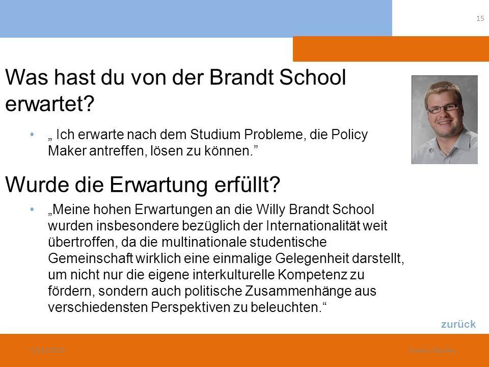 Was hast du von der Brandt School erwartet? Ich erwarte nach dem Studium Probleme, die Policy Maker antreffen, lösen zu können. Meine hohen Erwartunge