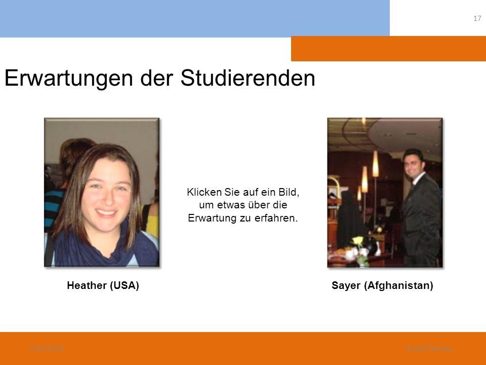 Erwartungen der Studierenden Klicken Sie auf ein Bild, um etwas über die Erwartung zu erfahren. Sayer (Afghanistan)Heather (USA) 7/21/2010 17 Evelyn S