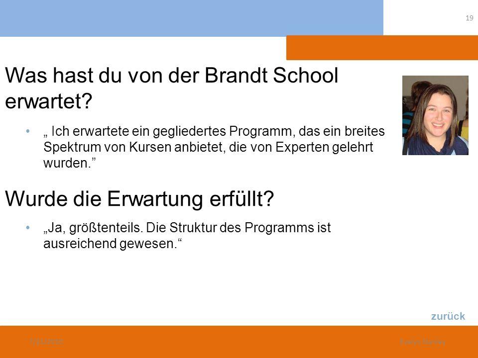 Was hast du von der Brandt School erwartet? Wurde die Erwartung erfüllt? Ich erwartete ein gegliedertes Programm, das ein breites Spektrum von Kursen