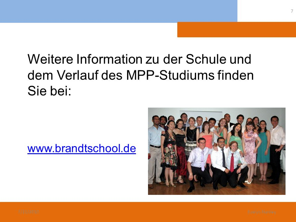 Weitere Information zu der Schule und dem Verlauf des MPP-Studiums finden Sie bei: www.brandtschool.de 7/21/2010 7 Evelyn Stanley