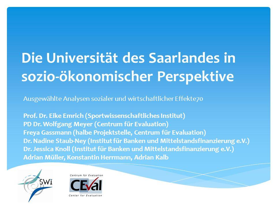 Die Universität des Saarlandes in sozio-ökonomischer Perspektive Ausgewählte Analysen sozialer und wirtschaftlicher Effekte70 Prof. Dr. Eike Emrich (S