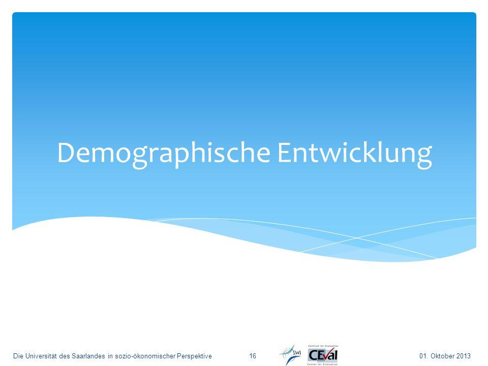 Demographische Entwicklung 01. Oktober 2013Die Universität des Saarlandes in sozio-ökonomischer Perspektive16
