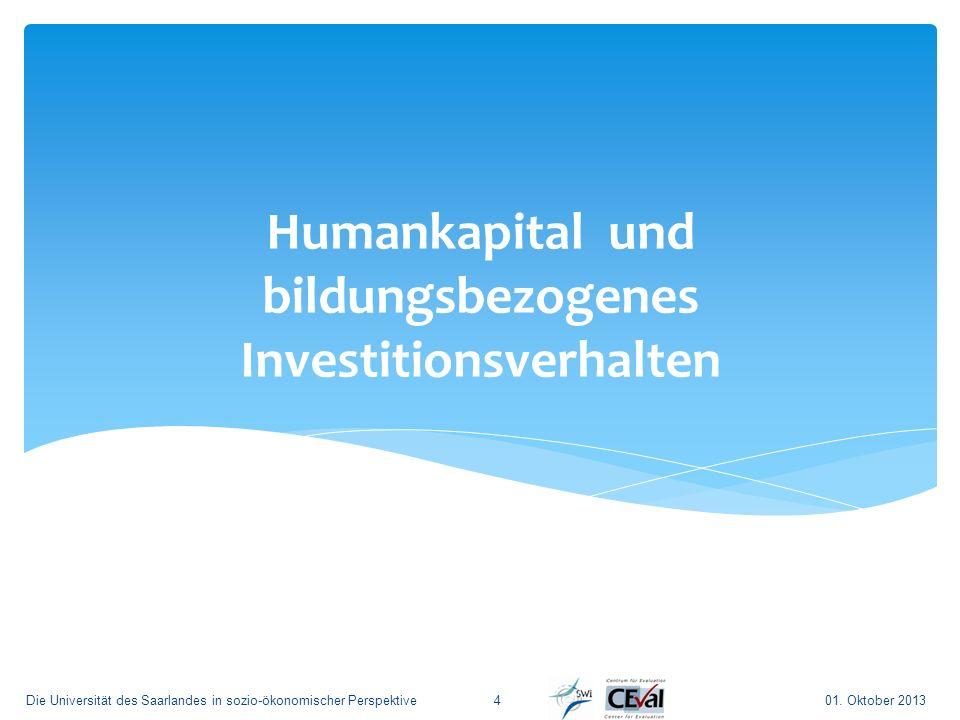 Humankapital und bildungsbezogenes Investitionsverhalten 01. Oktober 2013Die Universität des Saarlandes in sozio-ökonomischer Perspektive4